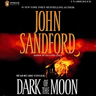 Dark of the Moon                   By:                                                                                                                                 John Sandford                               Narrated by:                                                                                                                                 Eric Conger                      Length: 10 hrs and 22 mins     4,302 ratings     Overall 4.2