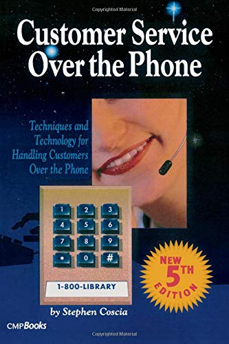 Customer Service Over the Phone: Techniques and Technology for Handling Customers Over the Phone