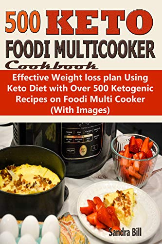 Foodi Multicooker Cookbook: Effective Weight loss plan Using Keto Diet with Over 500 Ketogenic Recipes on Foodi Multi Cooker (English Edition)