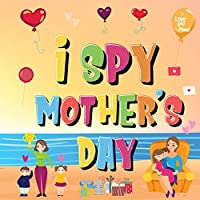 I Spy Mother's Day: Can You Find The Things That Mom Loves? - A Fun Activity Book for Kids 2-5 to Learn About Mama!