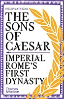 The Sons of Caesar: Imperial Rome's First Dynasty