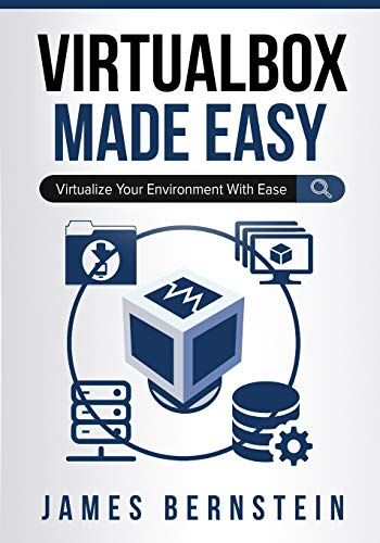VirtualBox Made Easy: Virtualize Your Environment with Ease (Computers Made Easy, Band 15)