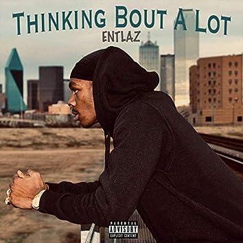 Thinking Bout a Lot