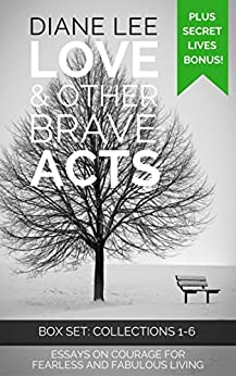 Love & Other Brave Acts: 6-Book Box Set + Bonus (The Secret Lives of Writers): Essays on courage for fearless and fabulous living by [Diane Lee]