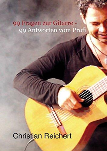 99 Fragen zur Gitarre - 99 Antworten vom Profi: Antworten vom Profi auf die am häufigsten gestellten Fragen zum Thema Gitarre