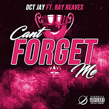 Can't Forget Me (feat. Ray Reaves)