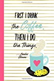 "First I Drink the Coffee. Then I Do the Things.: (6"" X 9"") Lined Notebook Journal Composition Book for Fans of Gilmore Girls Lorelai Rory Luke's Coffee Lovers"