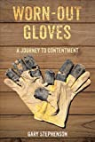 Worn-Out Gloves: A Journey to Contentment (English Edition)