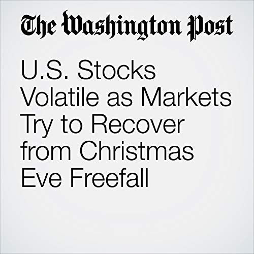 U.S. Stocks Volatile as Markets Try to Recover from Christmas Eve Freefall audiobook cover art