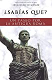 ¿Sabías que?: Un paseo por la antigua Roma