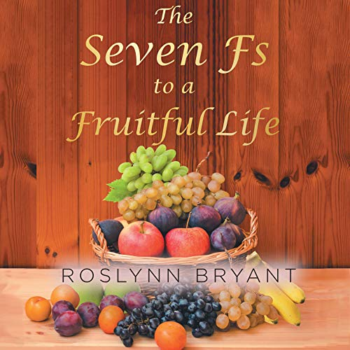 The Seven Fs to a Fruitful Life Audiobook By Roslynn Bryant cover art