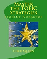 Master the TOEIC: Strategies Student Workbook: Effective Techniques and Methods to improve your TOEIC test score by Chris Quinn(2012-03-23)