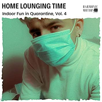 Home Lounging Time - Indoor Fun In Quarantine, Vol. 4