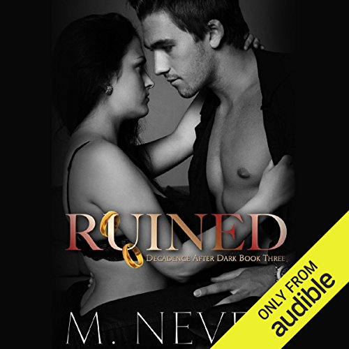 Ruined     Decadence After Dark              By:                                                                                                                                 M. Never                               Narrated by:                                                                                                                                 Sam Crowley,                                                                                        Muffy Newtown                      Length: 3 hrs and 6 mins     509 ratings     Overall 4.7