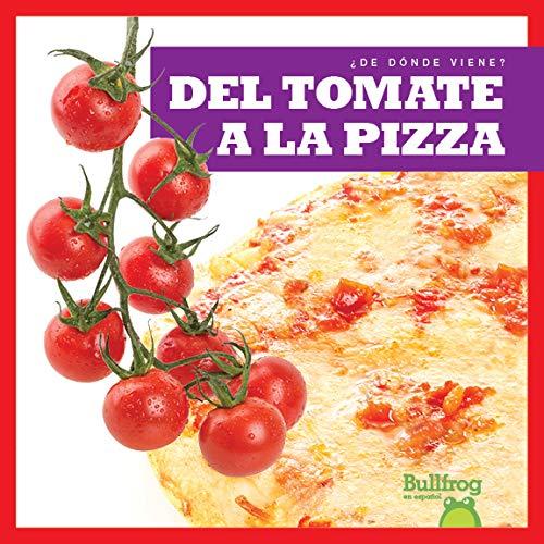 del Tomate a la Pizza (from Vine to Pizza) (¿de Dónde Viene?/ Where Does It Come From?)