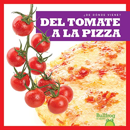 del Tomate a la Pizza (from Vine to Pizza) (¿de Dónde Viene?/ Where Does It Come From?)