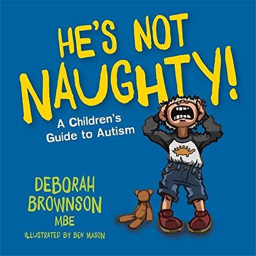 He's Not Naughty!: A Children's Guide to Autism