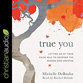 True You     Letting Go of Your False Self to Uncover the Person God Created              By:                                                                                                                                 Michelle DeRusha                               Narrated by:                                                                                                                                 Rachel Dulude                      Length: 6 hrs and 10 mins     6 ratings     Overall 5.0