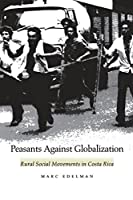 Peasants Against Globalization: Rural Social Movements in Costa Rica