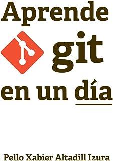 Aprende Git en un día: aprende a utilizar Git de forma práctica y sencilla
