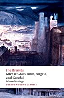 Tales of Glass Town, Angria, and Gondal: Selected Writings (Oxford World's Classics)