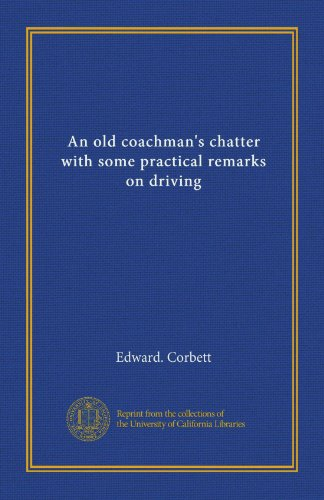 An Old Coachmans Chatter With Some Practical Remarks On Driving Vol 1