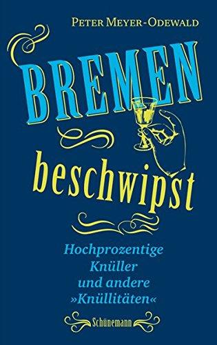 Bremen beschwipst: Hochprozentige Knüller und andere