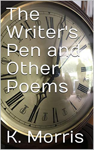 The Writer's Pen and Other Poems by [K. Morris]