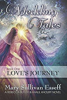Wedding Tales: Book One: Love's Journey (A Rebecca Butler & Khalil Khoury Novel 2) by [Mary Sullivan Esseff]