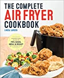 The Complete Air Fryer Cookbook: Amazingly Easy Recipes to Fry, Bake,...
