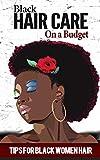 Black Hair: Care for beginners - Tips for black women hair - Natural Hair - Curly hair (Black Hair Care - Black Hair Growth - Black Hair Secrets Book 1)