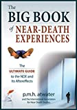 The Big Book of Near-Death Experiences: The Ultimate Guide to the NDE and Its Aftereffects
