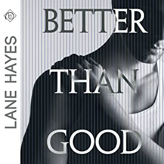 Better Than Good                   By:                                                                                                                                 Lane Hayes                               Narrated by:                                                                                                                                 Tyler Stevens                      Length: 6 hrs and 5 mins     33 ratings     Overall 4.4