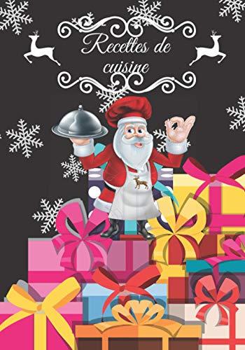 Recettes de cuisine: Carnet de cuisine spécialité de Noël | livre de cuisine à compléter | 100 pages vierges | Noter vos recettes et créations de ... Cadeau pour Boulanger, Pâtissier, Cuisinier.