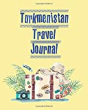 Turkmenistan Travel Journal: Trip Planner / Travel Journal refills ,keep track and plan your trip ,Travel budget,Accommodation,Car rental,Packing ... organizer , gift for traveler