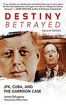 Destiny Betrayed: JFK, Cuba, and the Garrison Case by [James DiEugenio]