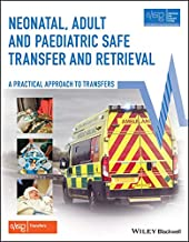 Neonatal, Adult and Paediatric Safe Transfer and Retrieval: A Practical Approach to Transfers (Advanced Life Support Group)