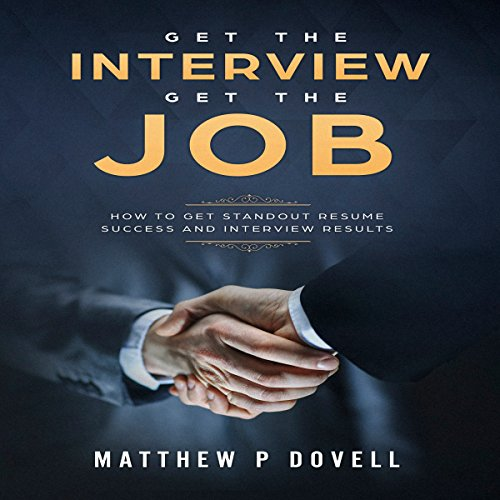 Get the Interview Get the Job: How to Get Standout Resume Success and Interview Results audiobook cover art