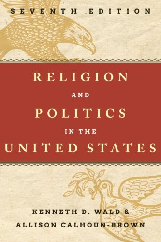 Compare Textbook Prices for RELIGION & POLITICS IN UNITED STATES 7ED Seventh Edition ISBN 9781442225541 by Wald, Kenneth D.,Calhoun-Brown, Allison