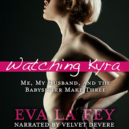 Watching Kyra: Me, My Husband, and the Babysitter Make Three audiobook cover art