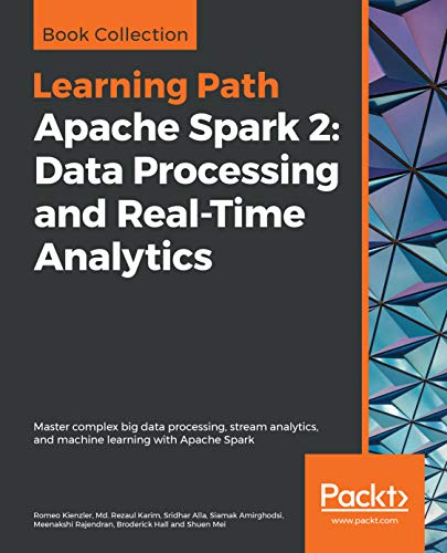 Apache Spark 2: Data Processing and Real-Time Analytics: Master complex big data processing, stream analytics, and machine learning with Apache Spark (English Edition)