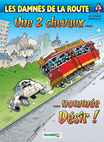 Les Damnés de la route - tome 06 - Une 2 CV nommée désir