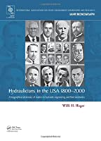 Hydraulicians in the USA 1800-2000: A biographical dictionary of leaders in hydraulic engineering and fluid mechanics (IAHR Monographs)