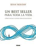 Un Best Seller Para Toda La Vida: Cómo Crear Y Vender Obras Duraderas