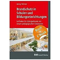 Brandschutz in Schulen und Bildungseinrichtungen - mit E-Book (PDF): Leitfaden fuer Schulgebaeude mit neuen paedagogischen Konzepten