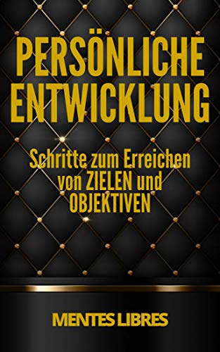 PERSÖNLICHE ENTWICKLUNG : Schritte zum Erreichen von ZIELEN und OBJEKTIVEN: Fähigkeiten entwickeln, um ein erfolgreicher Mensch zu sein! (German Edition)