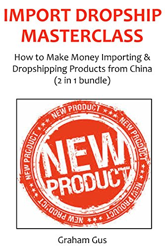 IMPORT DROPSHIP MASTECLASS: How to Make Money Importing & Dropshipping Products from China (2 in 1 bundle) (English Edition)