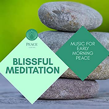 Blissful Meditation - Music For Early Morning Peace