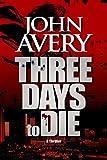 Three Days to Die by John Avery