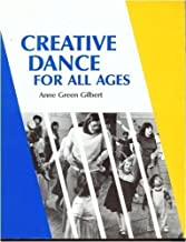 Creative Dance for All Ages: A Conceptual Approach 7th (seventh) Edition by Gilbert, Anne Green [1992]